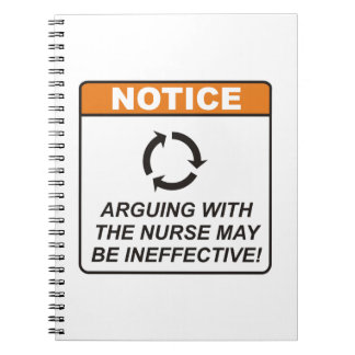 Arguing with the Nurse may be ineffective! Notebooks