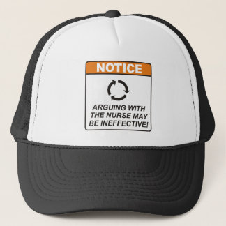Arguing with the Nurse may be ineffective! Trucker Hat