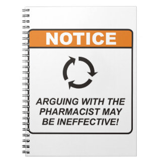 Arguing with the Pharmacist may be ineffective! Spiral Notebook