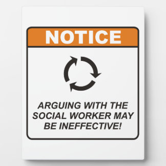 Arguing with the Social Worker may be ineffective! Photo Plaques