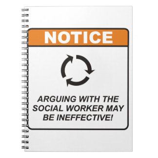 Arguing with the Social Worker may be ineffective! Spiral Note Books