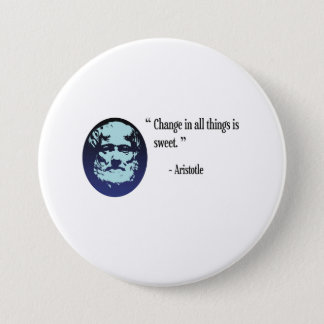 Aristotle philosophy badge - change is sweet 3 inch round button