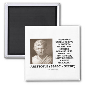 Aristotle Unable To Live In Society Beast Or God Magnet