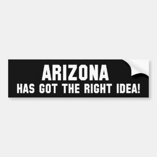 ARIZONA HAS GOT THE RIGHT IDEA! Bumper Sticker