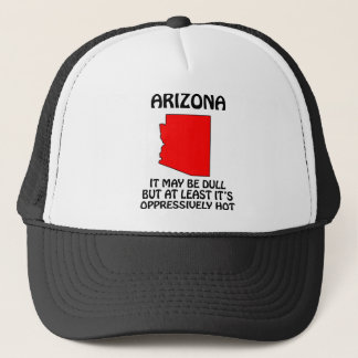 Arizona - It May Be Dull But At Least It's Hot Trucker Hat