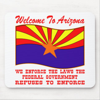 Arizona We Enforce The Law Federal Gov Doesn't Mouse Pad