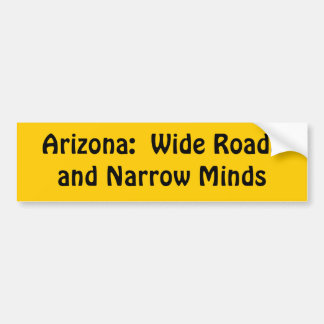 Arizona = Wide roads + Narrow Minds Bumper Sticker