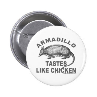 ARMADILLO TASTES LIKE CHICKEN PIN