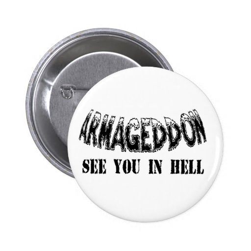 """Armageddon See You In Hell"" Button."