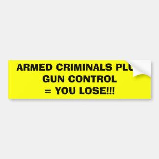 ARMED CRIMINALS PLUS GUN CONTROL= YOU LOSE!!! BUMPER STICKER