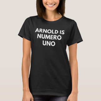 Arnold Is Numero Uno (Bodybuilding Wome's T-Shirt) T-Shirt