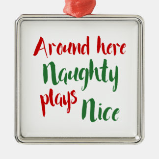 Around Here Naughty Plays Nice Typography Silver-Colored Square Ornament