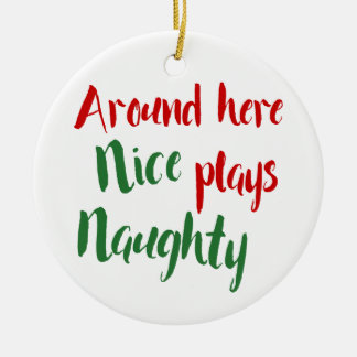 Around Here Nice Plays Naughty Typography Ceramic Ornament