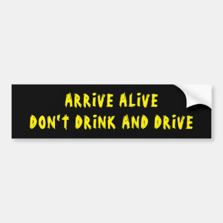 Arrive Alive Don't Drink And Drive black/yellow Bumper Sticker