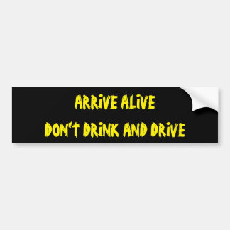 Arrive Alive Don't Drink And Drive Bumper Sticker