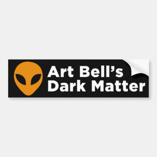 Art Bell's Dark Matter Bumper Sticker (Black)