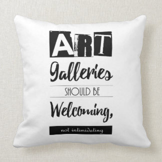 Art Galleries Should Be Welcoming Inspirational Throw Pillow