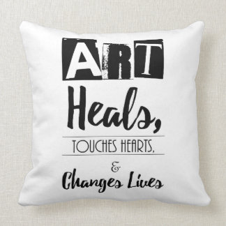 Art Heals, Touches Hearts, and Changes Lives Quote Throw Pillow