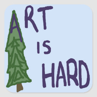 Art is Hard Evergreen Square Sticker
