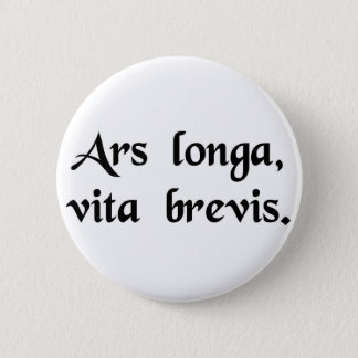 Art is long, but life is short. 2 inch round button