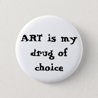 ART is my drug of choice 2 Inch Round Button