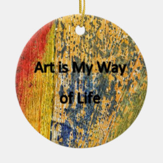 Art is My Way of Life Ceramic Ornament