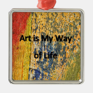 Art is My Way of Life Metal Ornament
