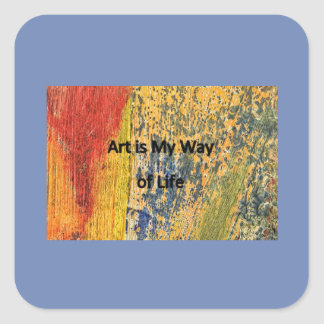 Art is My Way of Life Square Sticker