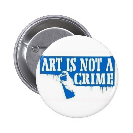 Art is Not a Crime Pinback Buttons