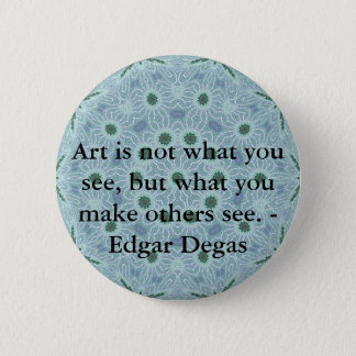 Art is not what you see, but what you make........ 2 inch round button
