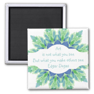 Art is not what you see Degas quote  Design Square Magnet