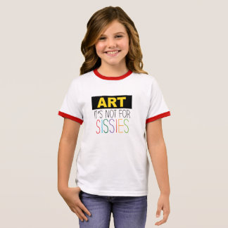 Art -Its not for Sissies  Tee for Kids