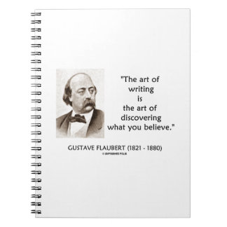 Art Of Writing Is Art Of Discovering What Believe Notebooks
