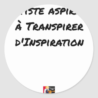 ARTIST ASPIRING TO PERSPIRE OF INSPIRATION CLASSIC ROUND STICKER