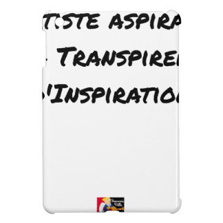 ARTIST ASPIRING TO PERSPIRE OF INSPIRATION COVER FOR THE iPad MINI