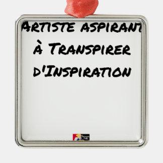 ARTIST ASPIRING TO PERSPIRE OF INSPIRATION METAL ORNAMENT