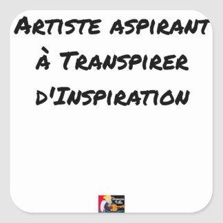ARTIST ASPIRING TO PERSPIRE OF INSPIRATION SQUARE STICKER