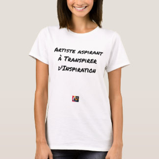 ARTIST ASPIRING TO PERSPIRE OF INSPIRATION T-Shirt