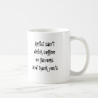 Artist can't drink coffee on favors and thank yous classic white coffee mug