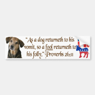 As a dog returneth to his vomit.. two party system bumper sticker