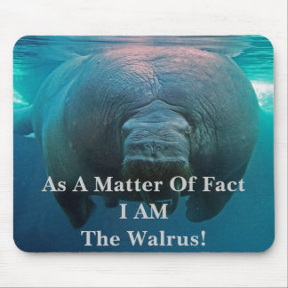 As A Matter Of Fact I AM The Walrus! Mouse Pad