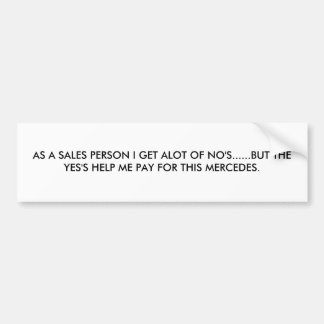 AS A SALES PERSON I GET ALOT OF NO'S......BUT T... BUMPER STICKER