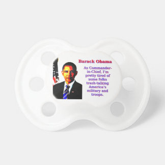 As Commander-In-Chief - Barack Obama Baby Pacifiers