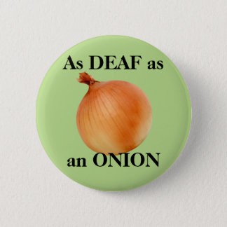 As DEAF as an ONION 2 Inch Round Button