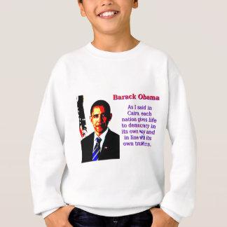 As I Said In Cairo - Barack Obama Sweatshirt