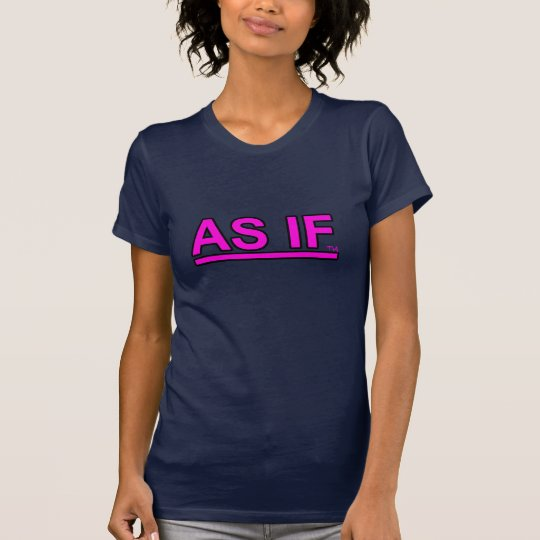 """""""as if""""  whatever T-Shirt"""
