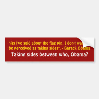 """As I've said about the flag pin, I don't want ... Bumper Sticker"