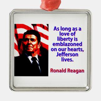 As Long As A Love Of Liberty - Ronald Reagan Metal Ornament