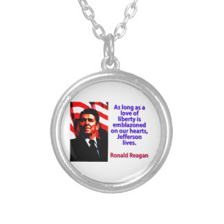 As Long As A Love Of Liberty - Ronald Reagan Silver Plated Necklace