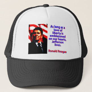 As Long As A Love Of Liberty - Ronald Reagan Trucker Hat